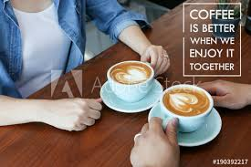 "inspirational positive quote "" coffee is better when we enjoy it"