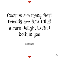 cousins are many best friends are few what a rare delight to