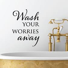 Wash Your Worries Away Wall Quotes Decal Wallquotes Com