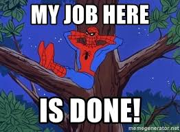My job here is done! - Spiderman Tree | Meme Generator