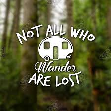 Not All Those Who Wander Are Lost Vinyl Decal Car Window Bumper Sticker Camper