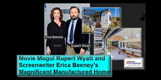 Movie Mogul Rupert Wyatt and Screenwriter Erica Beeney's Magnificent  Manufactured Home - manufacturedhomelivingnews.com