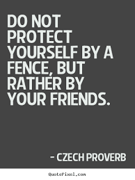 friendship quotes do not protect yourself by a fence but rather
