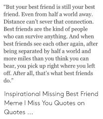 but your best friend is still your best friend even from half a
