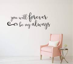 You Will Forever Be My Always Vinyl Wall Decor Decal Airetgraphics