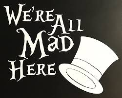 Car Window Decal Truck Outdoor Sticker We Re All Mad Here Mad Hatter Movie Tv
