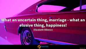 what an uncertain thing marriage what an elusive thing