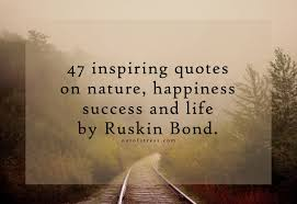 inspiring quotes by ruskin bond on nature happiness success
