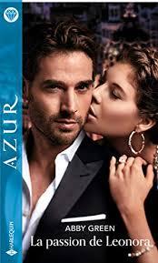 La passion de Leonora (Azur) (French Edition) eBook: Green, Abby, Green,  Abby: Amazon.co.uk: Kindle Store