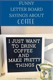 funny letter board sayings about coffee funny letters coffee