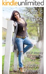 Pam S Fence Cheating Wife Milf Erotica Milf Money For College Book 2 Kindle Edition By Ardent Holly Literature Fiction Kindle Ebooks Amazon Com