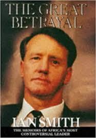 The Great Betrayal: The Memoirs of Ian Douglas Smith: Smith, Ian Douglas:  9781857821765: Amazon.com: Books