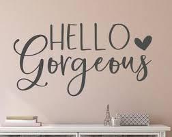 Hello Gorgeous Wall Decal Hello Gorgeous Wall Decor Hello Etsy In 2020 Hello Beautiful Sign Hello Gorgeous Hello Beautiful