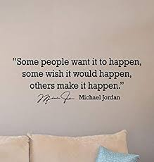 Michael Jordan Quote Wall Decal Some People Want It To Happen Poster Motivational Quote Basketball Poster Player Gift Vinyl Sticker Gym Sport Wall Art Basketball Wall Decor Mural Print 920 Amazon Com Industrial