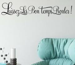 Laissez Les Bon Temps Rouler Let The Good Times Roll French Vinyl Wall Decal Ebay