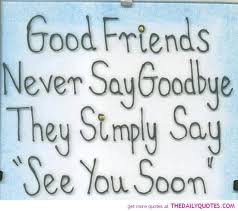 quotes for awesome friends good friends never say goodbye quote