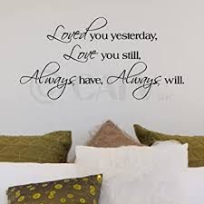 Amazon Com Loved You Yesterday Love You Still Always Have Always Will Vinyl Lettering Wall Decal Sticker 12 5 H X 25 L Black Home Kitchen