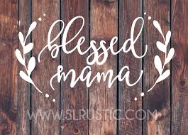 Blessed Mama Decal Mom Decal Mom Gift Mother Gift Yeti Cooler Deca Slrustic