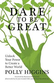 Dare To Be Great: Unlock Your Power to Create a Better World, Higgins, Polly,  Williamson, Marianne, Goodall DBE, Dr. Jane, Mansfield QC, Michael -  Amazon.com