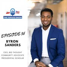 The Tomasz Show: Byron Sanders - Facilitating a Creative Path for Kids |  CEO, Big Thought | Community Advocate | Presidential Scholar