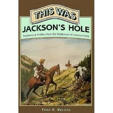 This Was Jackson's Hole: Incidents & Profiles from the Settlement ...