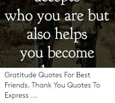 who you are but also helps you becogratitude quotes for best