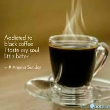 addicted to black coffee quotes writings by anjana sundar