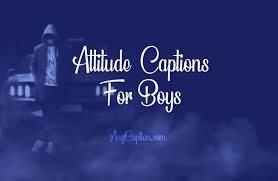 attitude captions for boys quotes about boyish attitude