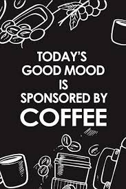 buy today s good mood is sponsored by coffee composition notebook