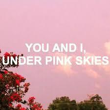 lany pink skies lany lyrics sky aesthetic sky quotes