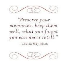 quote preserve your memories keep them well what you forget