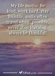 my life motto be kind work hard stay humble smile often