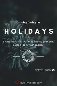 watch grieving during the holidays grieving quotes grief