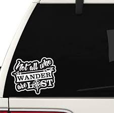 Amazon Com Not All Those Who Wander Are Lost Decal Car Truck Window Bumper Sticker Life Outdoors Travel Arts Crafts Sewing
