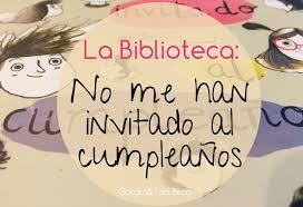 No Me Han Invitado Al Cumpleanos La Biblioteca Gololo Y Toin
