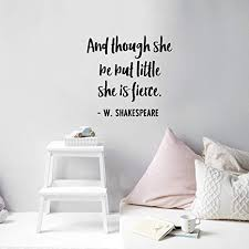 Amazon Com Vinyl Wall Art Decal And Though She Be But Little She Is Fierce W Shakespeare 21 X 22 5 Inspirational Cute Positive Quote Sticker For Girls Room Closet