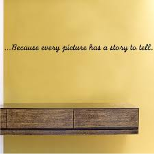 Because Every Picture Has A Story To Tell Vinyl Wall Decal Wall Quote Wall Decor