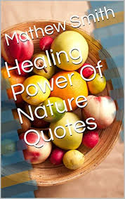 healing power of nature quotes kindle edition by mathew smith