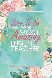 born to be the world s most amazing english teacher an month