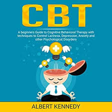 Amazon.com: CBT: A Beginners Guide to Cognitive Behavioral Therapy with  Techniques to Control Laziness, Depression, Anxiety and Other Psychological  Disorders (Audible Audio Edition): Albert Kennedy, DOS, Gianlucab: Audible  Audiobooks