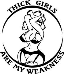 Amazon Com Thick Girls Are My Weakness Funny Vinyl Decal Sticker 12 Tall Matte Black Color Arts Crafts Sewing