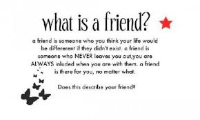 a friend is someone who think your life would be a different