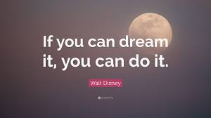 "walt disney quote ""if you can dream it you can do it """
