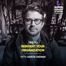 Tips To Reinvent Your Organization - Aaron Dignan - Superhumans At ...