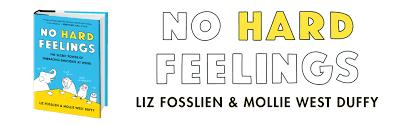 No Hard Feelings: The Secret Power of Embracing Emotions at Work: Fosslien,  Liz, West Duffy, Mollie: 9780525533832: Amazon.com: Books