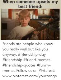 when upsets my someone best friend friends are people who know you