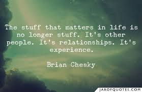the stuff that matters in life is no longer stuff it s other