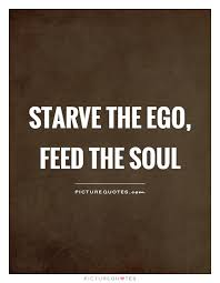 starve the ego feed the soul picture quotes