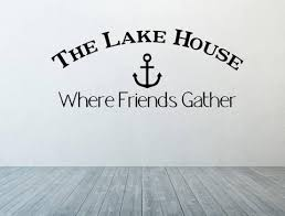 The Lake House Wall Decal The Lake House Sign Lake House Vinyl Decal Lake House Decor Friends Gather Sign Lake H Vinyl House Lake House Family Wall Decals