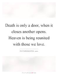 death is only a door when it closes another opens heaven is